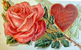 """""""The Rose is thought of Love devine.  Oh be thou my Valentine"""