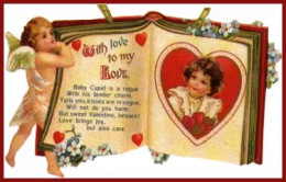 Baby Cupid is a rouge With his tender charm, Tells you kisses are in vogue Will not do you harm. But sweet Valentine beware! It brings you love, but also care.