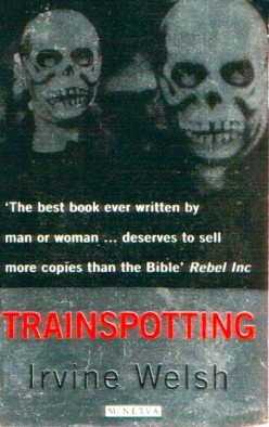 Trainspotting by Irvine Welsh - Not for the Fainthearted