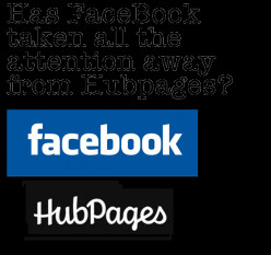 Has FaceBook taken all the attention away from Hubpages?