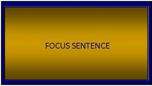 The focus sentence focuses the reader's attention on the subject of the paragraph.