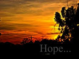 The Sunrise brings the HOPE of a new and better day.