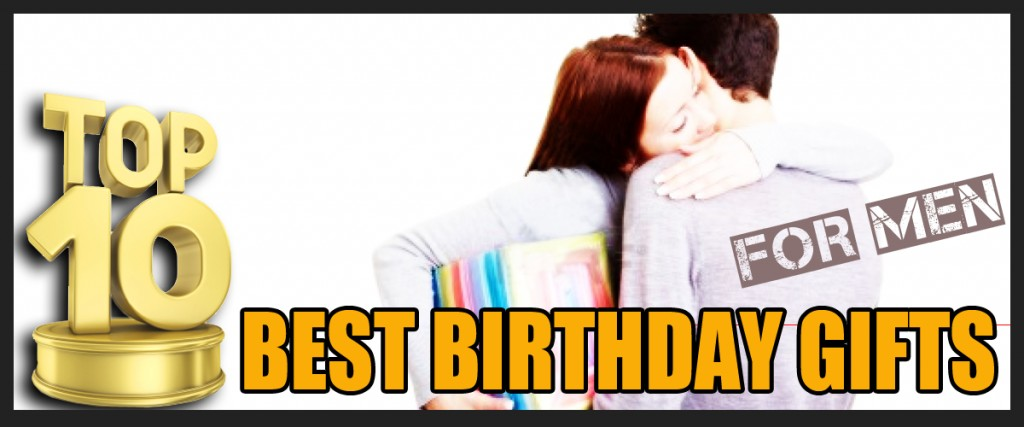 Top 10 Best Birthday Gifts For Men