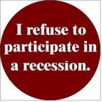 I Refuse To Participate In A Recession.