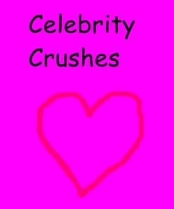 Celebrity Crushes: Here Today And Gone Tomorrow