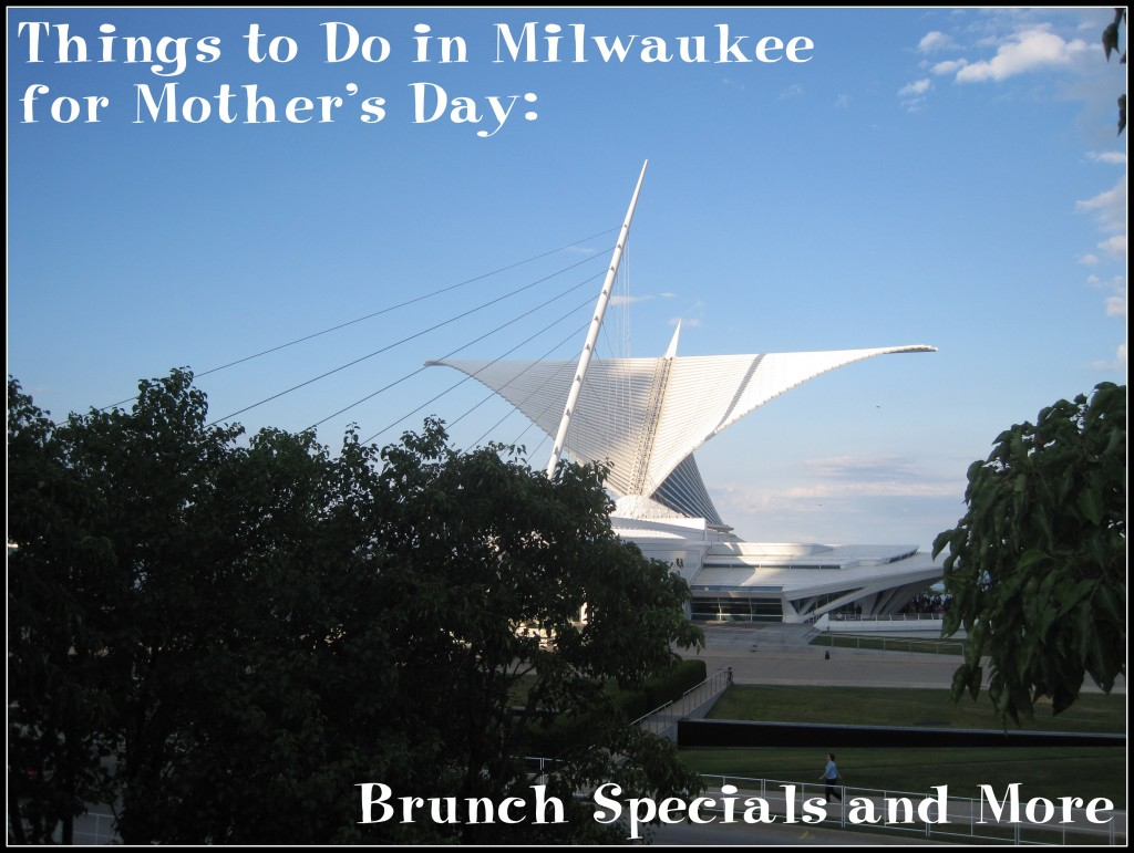 Things To Do In Milwaukee For Mother 39 S Day Brunch