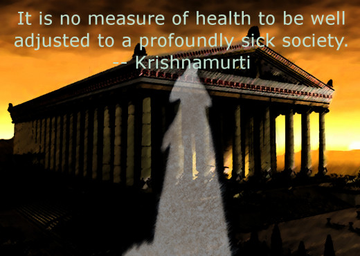 It is no measure of health to be well adjusted to a profoundly sick society - Krishnamurti