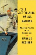 "A Critical Book Review: ""Villains of All Nations"" by Marcus Rediker"