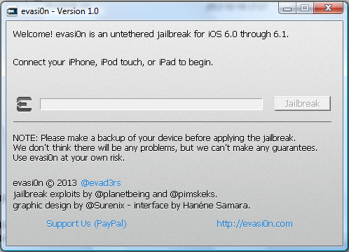 The main window of the evasi0n untethered jailbreak tool that supports iOS 6.0, 6.0.1, 6.0.2, 6.1, 6.1.1 and 6.1.2 for iPhone 3GS through iPhone 5, iPad 2 through iPad 4 and iPod Touch of fourth and fifth generation.
