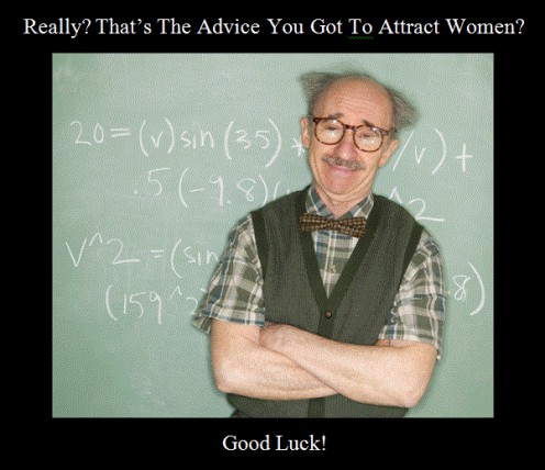 How To Attract Women: Some BAD Advice That You Need To Hear