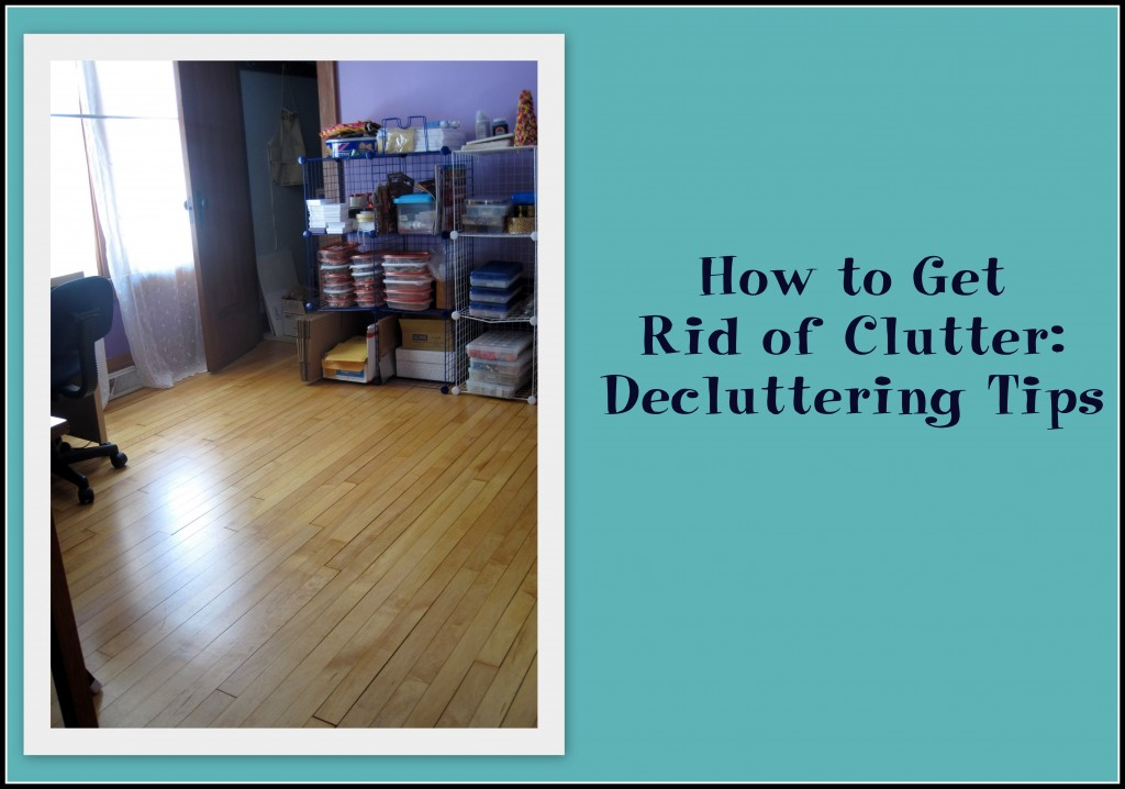 How to get rid of clutter decluttering tips for How to get rid of clutter in your home
