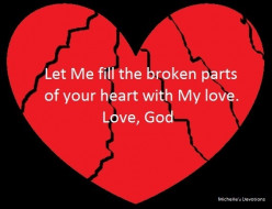 Let God fill the broken parts of your heart.