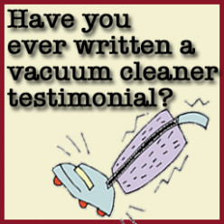 Have you ever written a testimonial for a vacuum cleaner?