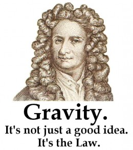 You can take your Law and shove it, Newton! Life VIOLATES your petty laws!