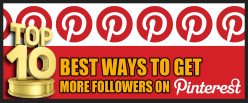 Top 10 Best Ways to Get More Followers on Pinterest