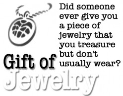 Did someone ever give you a piece of jewelry that you treasure but don't usually wear?