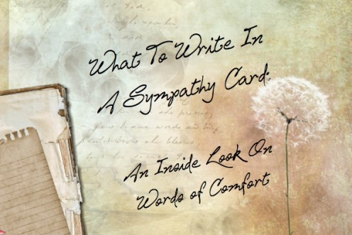 words to write in a sympathy card Here are many examples of what to write in a sympathy card what if the death was a suicide, or of a child, parent, or someone you didn't know should you add money.