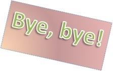 Bye, bye!