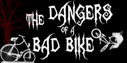 The Dangers of a Bad Bicycle