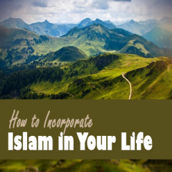How to Incorporate Islam in Your Life