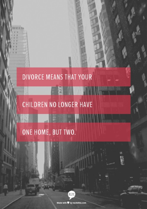 Divorce means that chldren no longer have one home, but two.