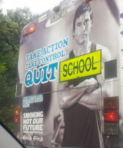 "Quit Smoking Ad: ""Take control, Take action... QUIT SCHOOL"""