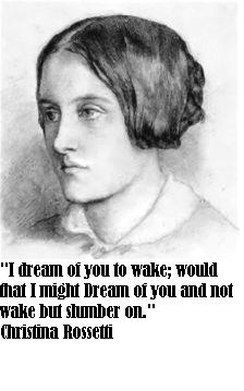"Christina Rossetti and a line from her poem ""I dream of you, to wake"""