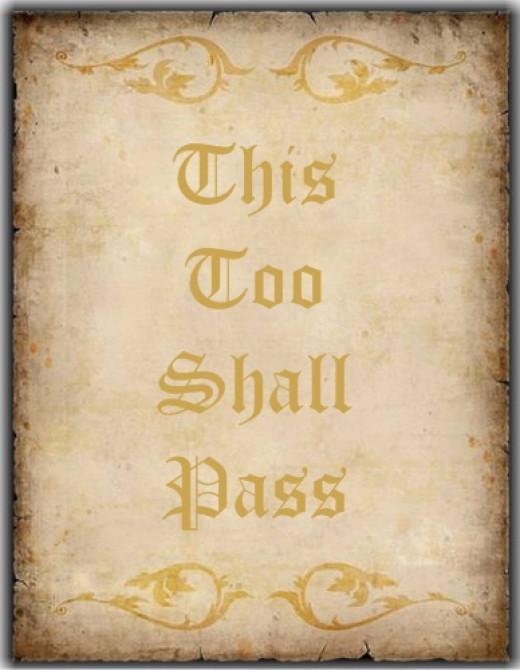 That about sums it up. 'This too shall pass....