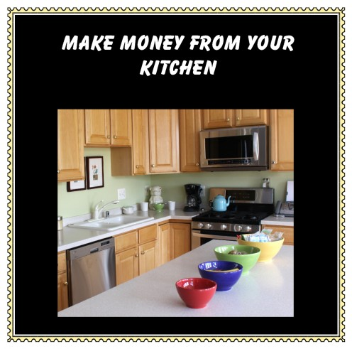 10 Ways to Make Money From Your Kitchen