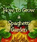 Grow a Spaghetti Garden - Easy, Useful and Fun