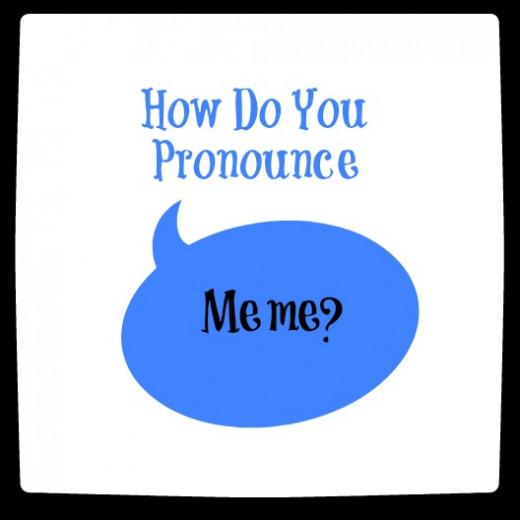 How Do You Pronounce Meme?