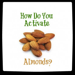 How Do You Activate Almonds?
