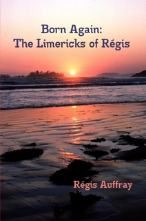 Born Again: The Limericks of Régis by Regis Auffray