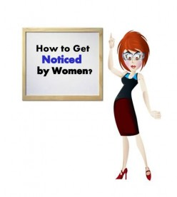 How to get noticed by Women?