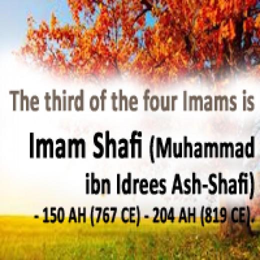 Imam Shafi (Muhammad ibn Idrees Ash-Shafi) - 150 AH (767 CE) - 204 AH (819 CE).