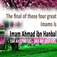 Imam Ahmad ibn Hanbal - 164 AH (780 CE) - 241 AH (855 CE).