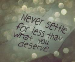 In the mind forms the central theme: to respect myself, I must never settle for less than I deserve.