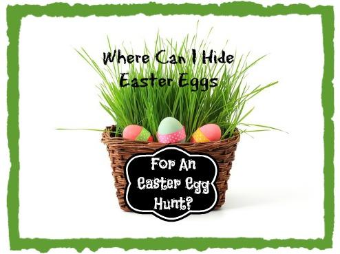 Where Can I Hide Easter Eggs For An Easter Egg Hunt?