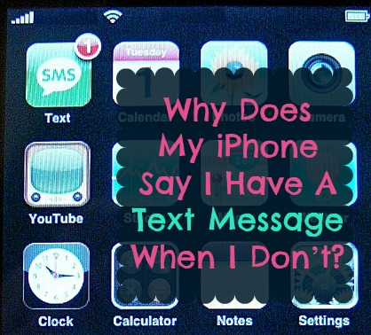 Why Does My iPhone Say I Have A Text Message When I Don't?