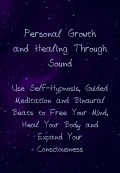 Personal Growth Through Sound: Self-Hypnosis, Binaural Beats and Guided Meditation