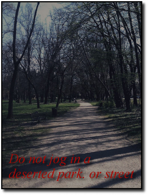 Do Not Jog in a Deserted Park Alone