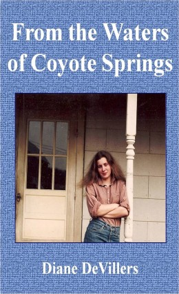 """From the Waters of Coyote Springs"" is about a self reliant woman who lives in the Wallow Whitman national forest near Joseph Oregon, working doing timber stand exams in some of the most remote locations near the Snake River Canyon."