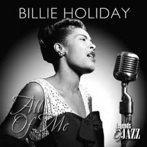 Billie Holiday is the first lady of Jazz. She had a beautiful voice and her music seemed to really come from her heart.