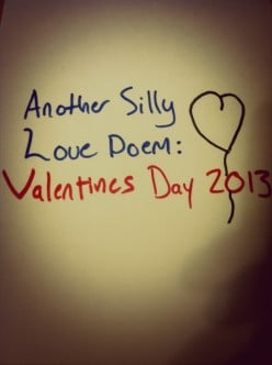 Another Silly Love Poem: Valentines Day 2013