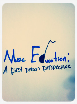 Music Education: A First Person Perspective