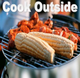 When it's hot, cook outside.