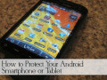 How to Protect Your Android Smartphone or Tablet