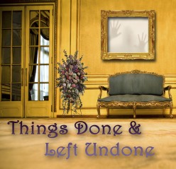 Things Done & Left Undone- Part 2