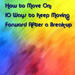How to Move On: 10 Ways to Keep Moving Forward after A Hard Break-up