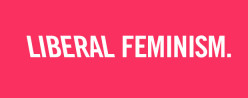 Liberal Feminism: A demand to women's equal opportunities and participation in the management of the society
